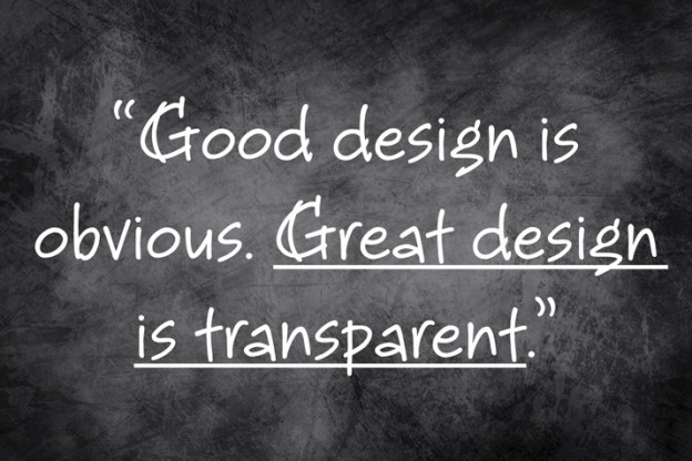 Good design is obvious. Great design is transparent.